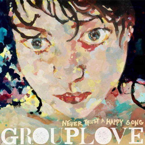 grouplove-nevertrusthappysong