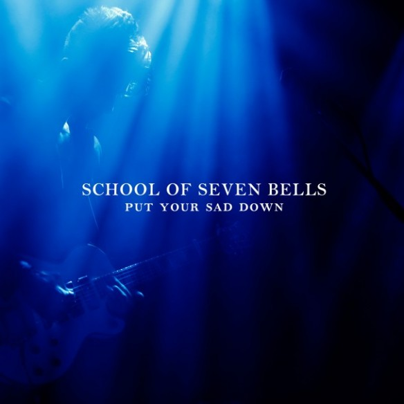 School-Of-Seven-Bells-Put-Your-Sad-Down