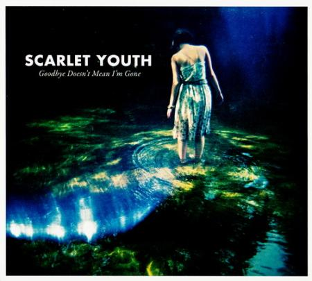 Scarlet_Youth_2010_Goodbye_Doesn_t_Mean_I_m_Gone