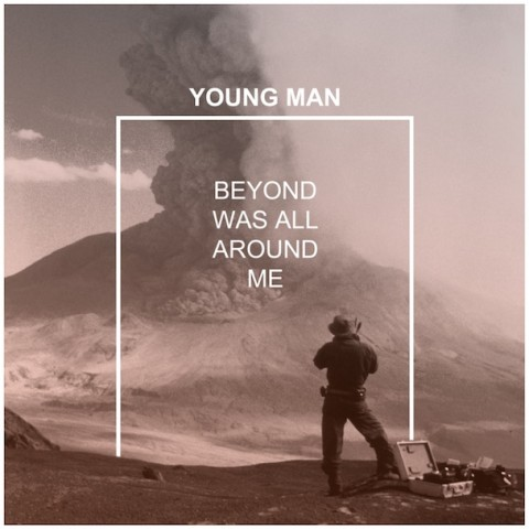 Young-Man-Beyond-Was-All-Around-Me