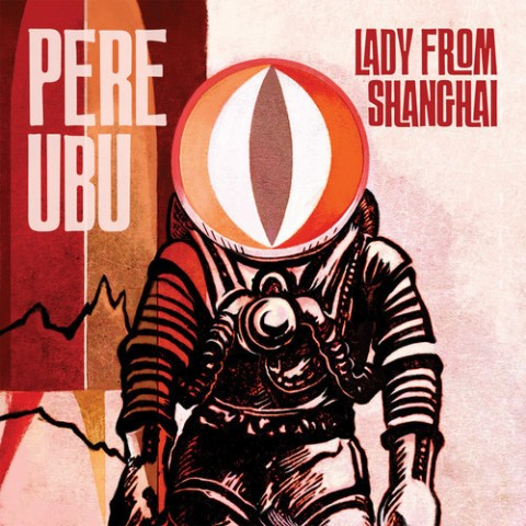 pere-ubu-lady-from-shanghai