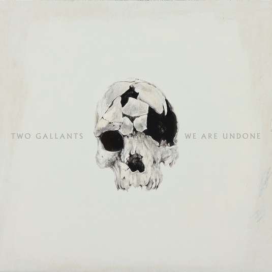Two_Gallants_-_We_Are_Undone