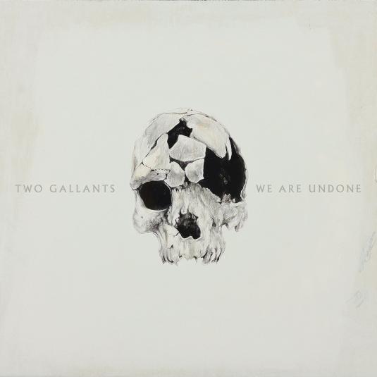 Two_Gallants_-_We_Are_Undone